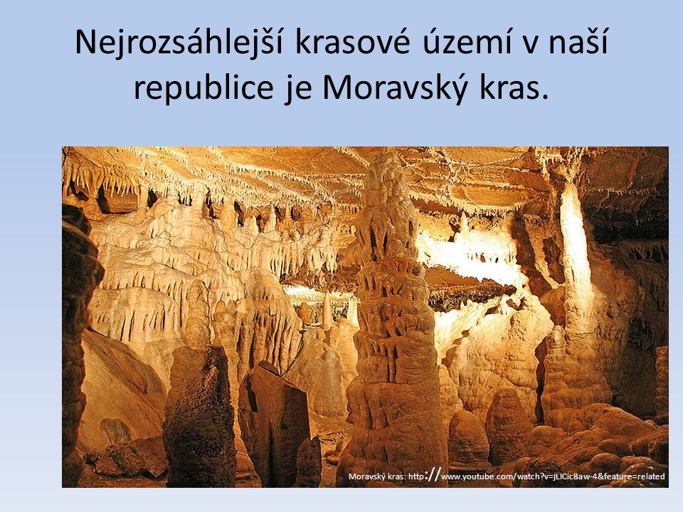 Nejrozsáhlejší krasové území v naší republice je Moravský kras.