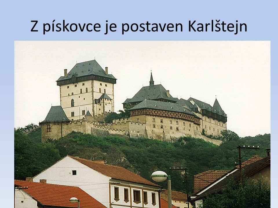 Z pískovce je postaven Karlštejn