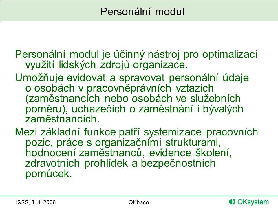 Personální modul Personální modul je účinný nástroj pro optimalizaci využití lidských zdrojů organizace.