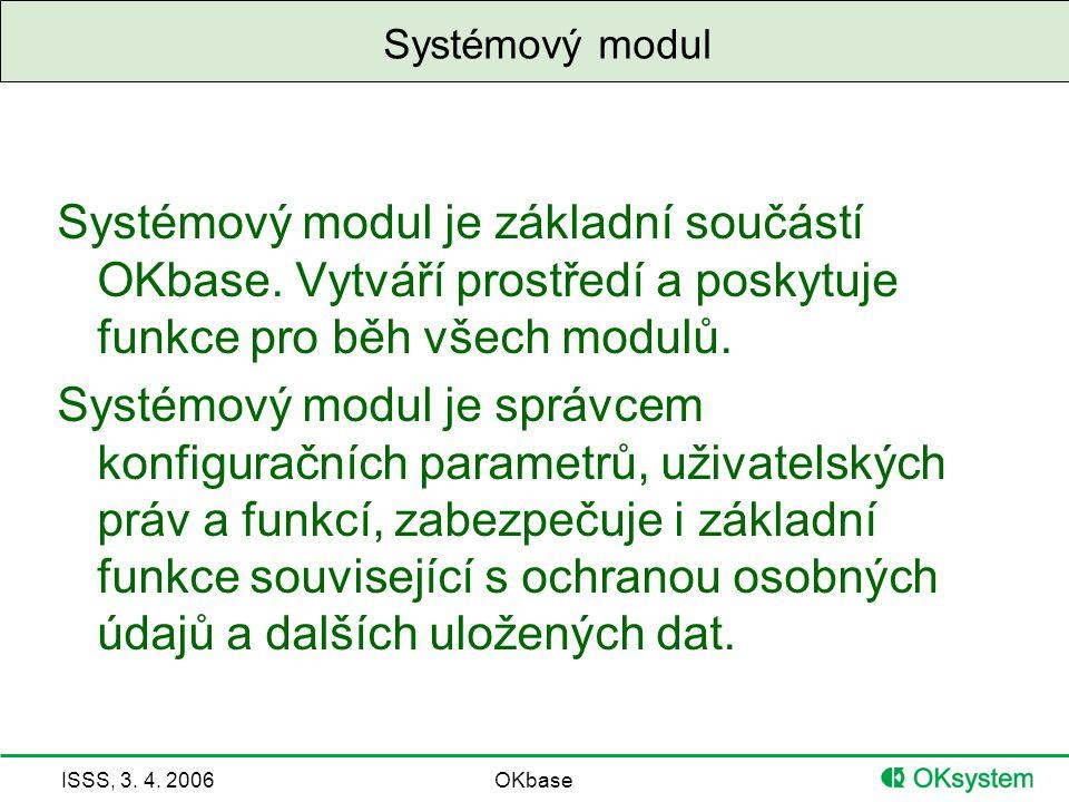 Systémový modul Systémový modul je základní součástí OKbase. Vytváří prostředí a poskytuje funkce pro běh všech modulů.