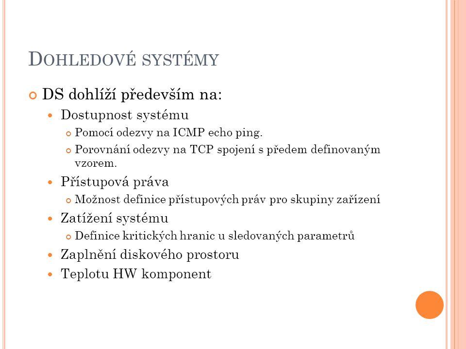 Dohledové systémy DS dohlíží především na: Dostupnost systému