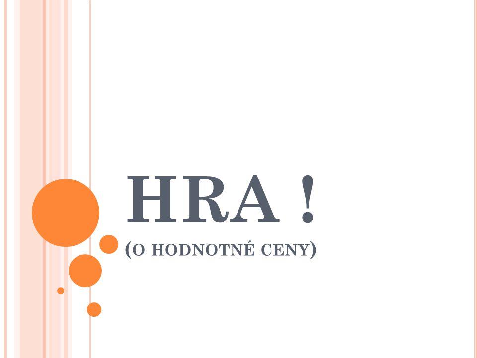 HRA ! (o hodnotné ceny)