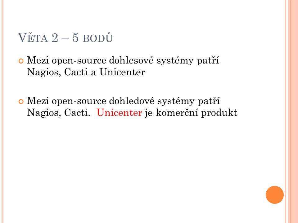 Věta 2 – 5 bodů Mezi open-source dohlesové systémy patří Nagios, Cacti a Unicenter.