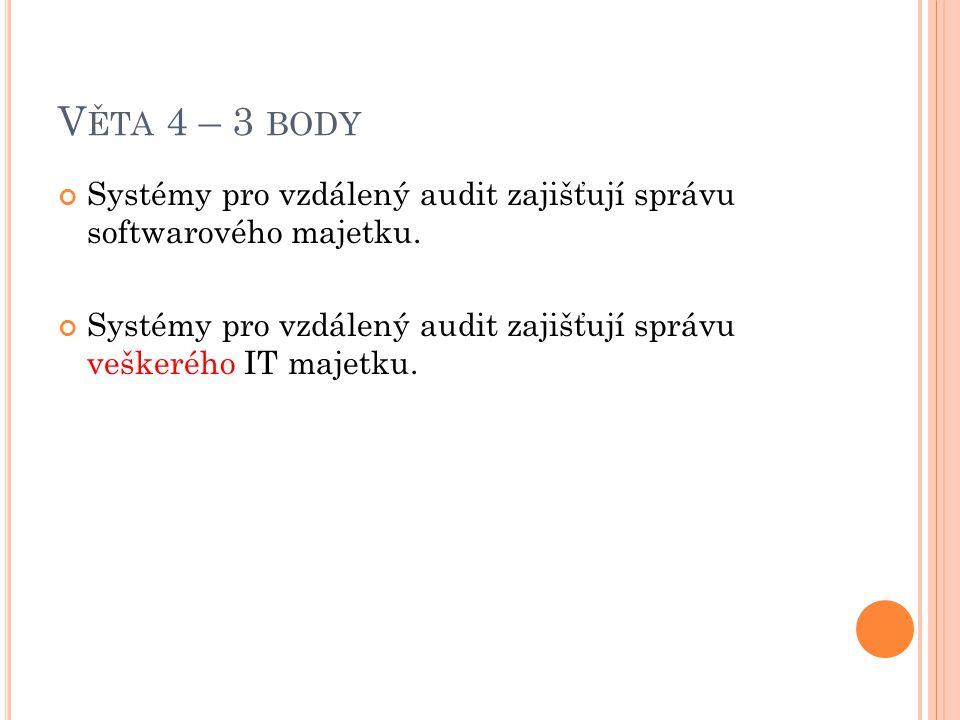Věta 4 – 3 body Systémy pro vzdálený audit zajišťují správu softwarového majetku.