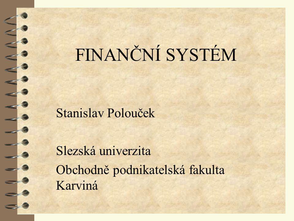 FINANČNÍ SYSTÉM Stanislav Polouček Slezská univerzita