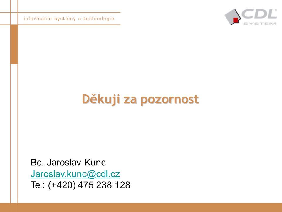 Děkuji za pozornost Bc. Jaroslav Kunc Jaroslav.kunc@cdl.cz