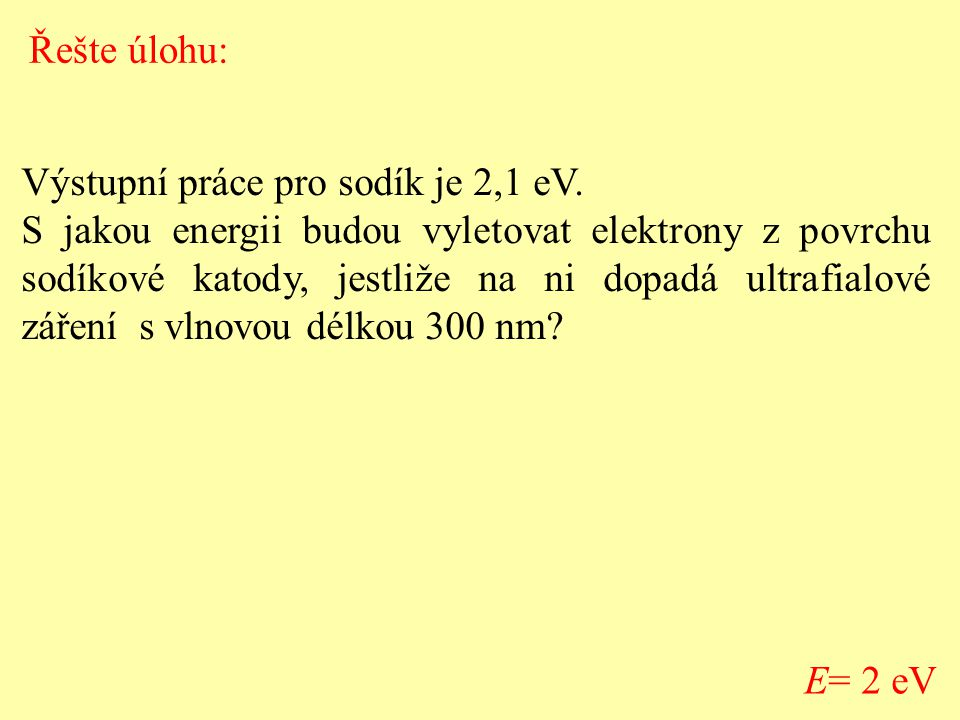 Řešte úlohu: Výstupní práce pro sodík je 2,1 eV.