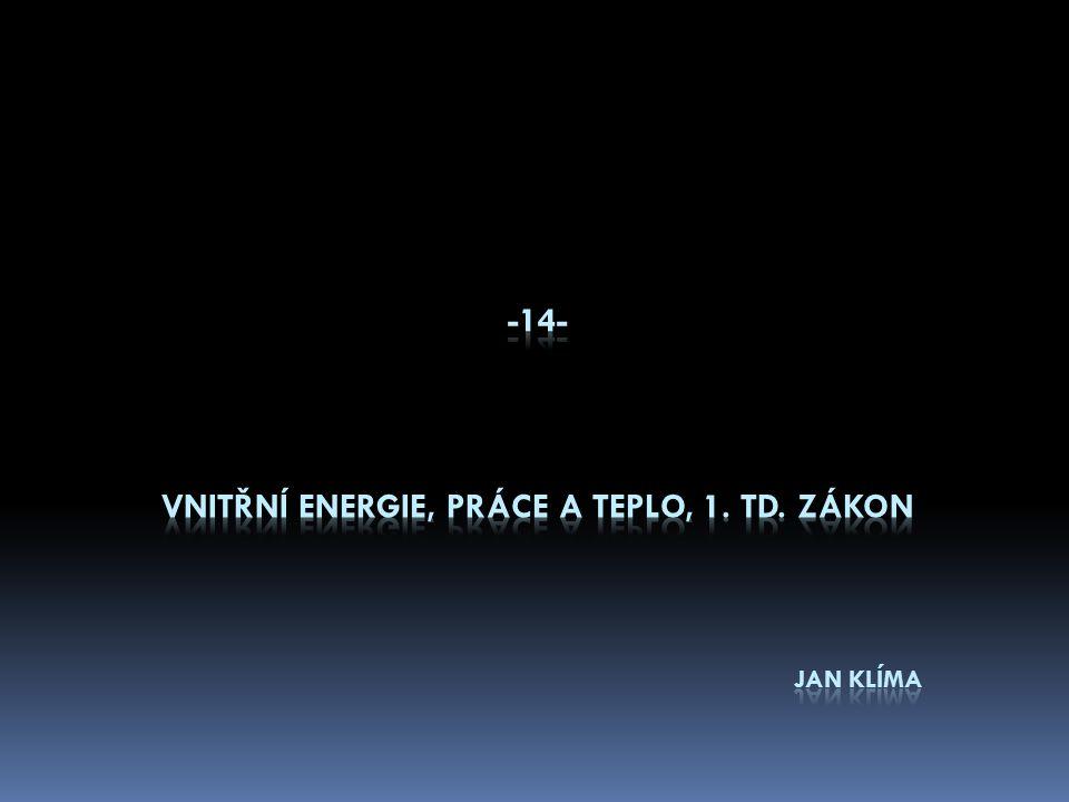 -14- Vnitřní energie, práce a teplo, 1. td. Zákon Jan Klíma