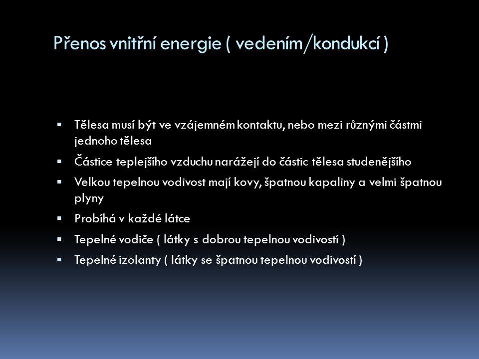 Přenos vnitřní energie ( vedením/kondukcí )
