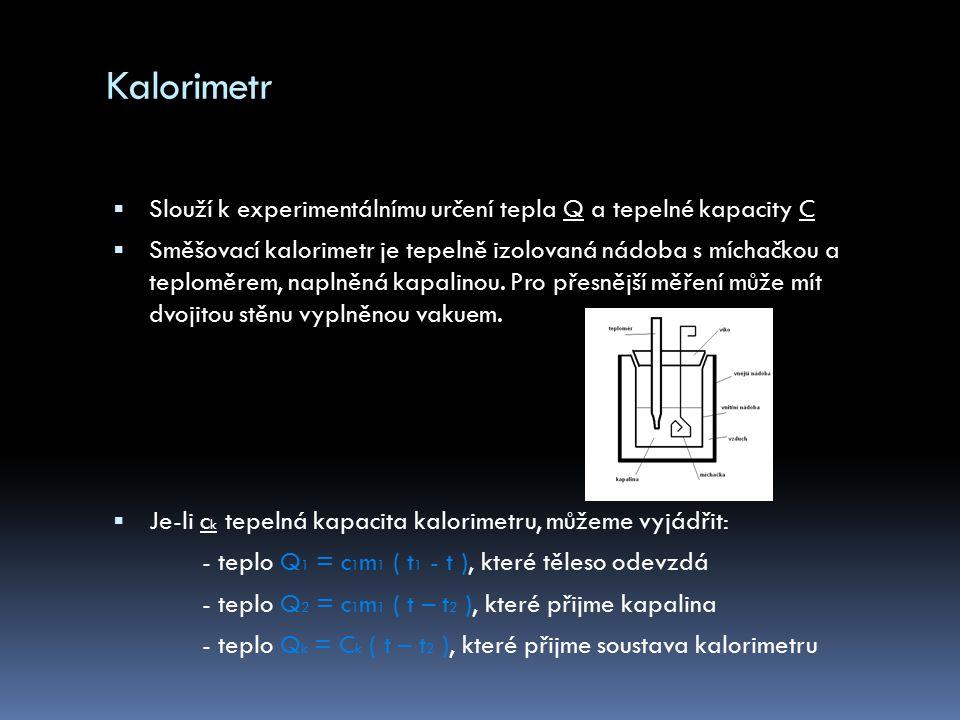 Kalorimetr Slouží k experimentálnímu určení tepla Q a tepelné kapacity C.