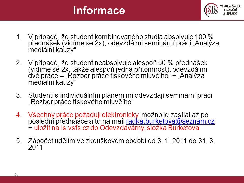 """Informace V případě, že student kombinovaného studia absolvuje 100 % přednášek (vidíme se 2x), odevzdá mi seminární práci """"Analýza mediální kauzy"""