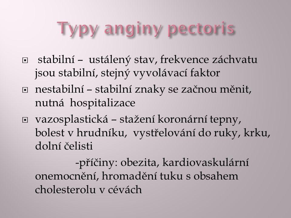 Typy anginy pectoris stabilní – ustálený stav, frekvence záchvatu jsou stabilní, stejný vyvolávací faktor.