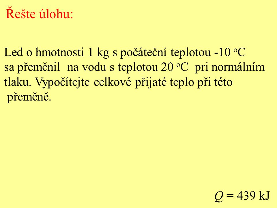 Řešte úlohu: Led o hmotnosti 1 kg s počáteční teplotou -10 oC. sa přeměnil na vodu s teplotou 20 oC pri normálním.