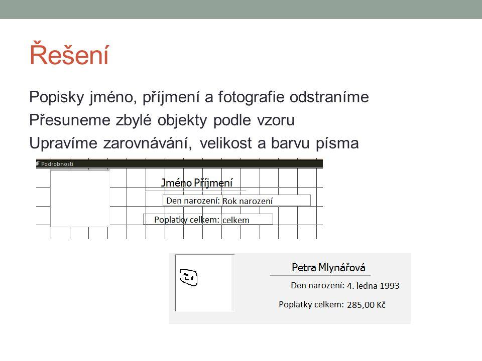 Řešení Popisky jméno, příjmení a fotografie odstraníme Přesuneme zbylé objekty podle vzoru Upravíme zarovnávání, velikost a barvu písma