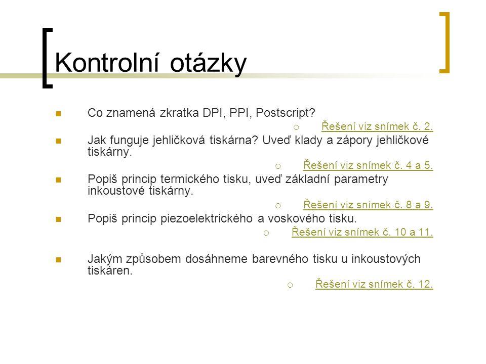 Kontrolní otázky Co znamená zkratka DPI, PPI, Postscript
