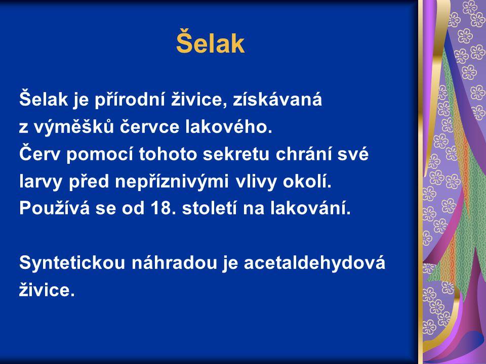 Šelak Šelak je přírodní živice, získávaná z výměšků červce lakového.