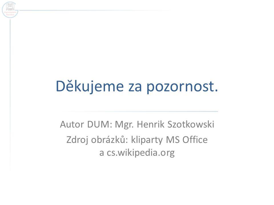 Děkujeme za pozornost. Autor DUM: Mgr. Henrik Szotkowski