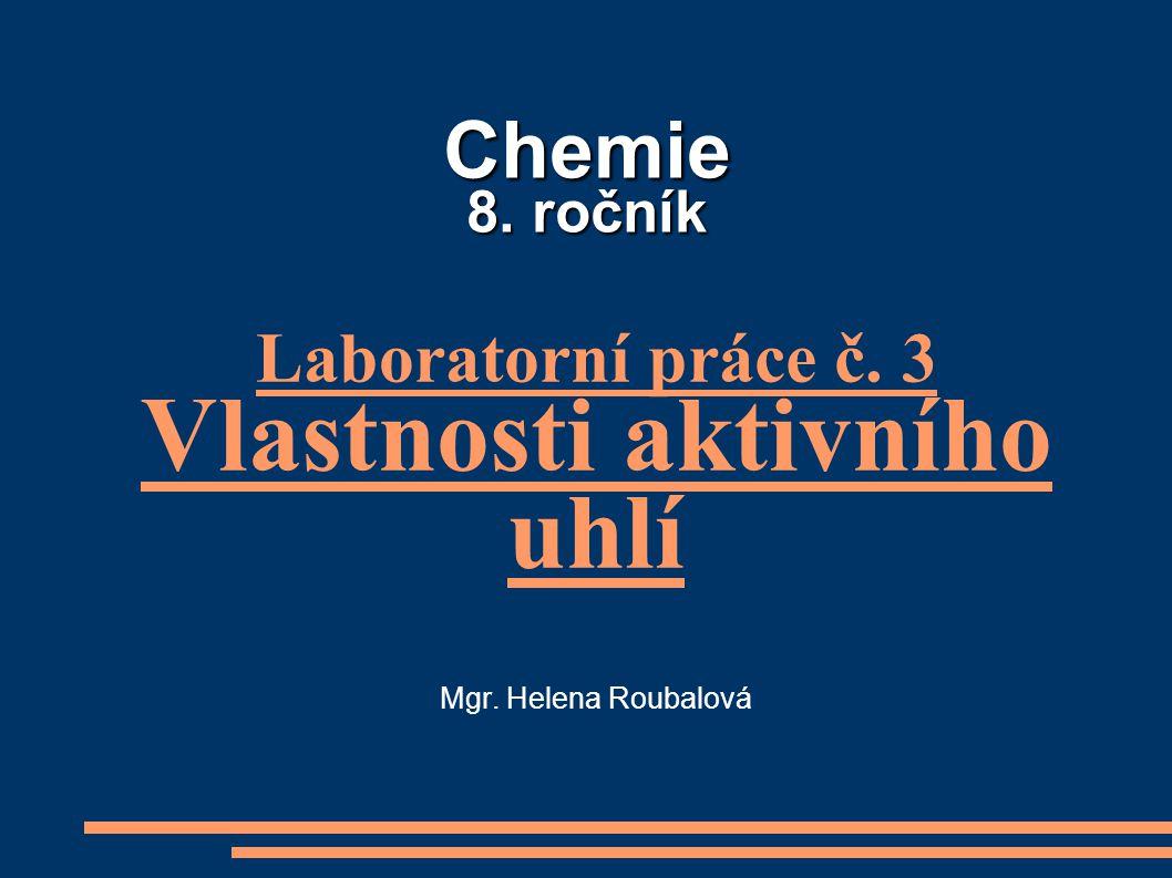 Laboratorní práce č. 3 Vlastnosti aktivního uhlí Mgr. Helena Roubalová
