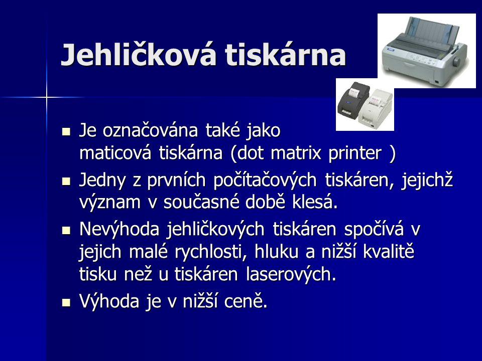 Jehličková tiskárna Je označována také jako maticová tiskárna (dot matrix printer )