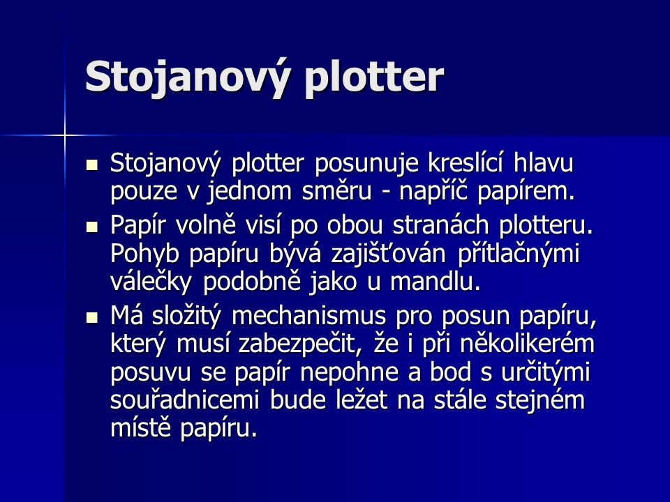 Stojanový plotter Stojanový plotter posunuje kreslící hlavu pouze v jednom směru - napříč papírem.