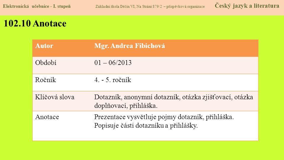 102.10 Anotace Autor Mgr. Andrea Fibichová Období 01 – 06/2013 Ročník