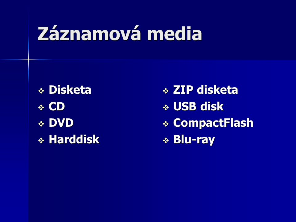 Záznamová media Disketa CD DVD Harddisk ZIP disketa USB disk