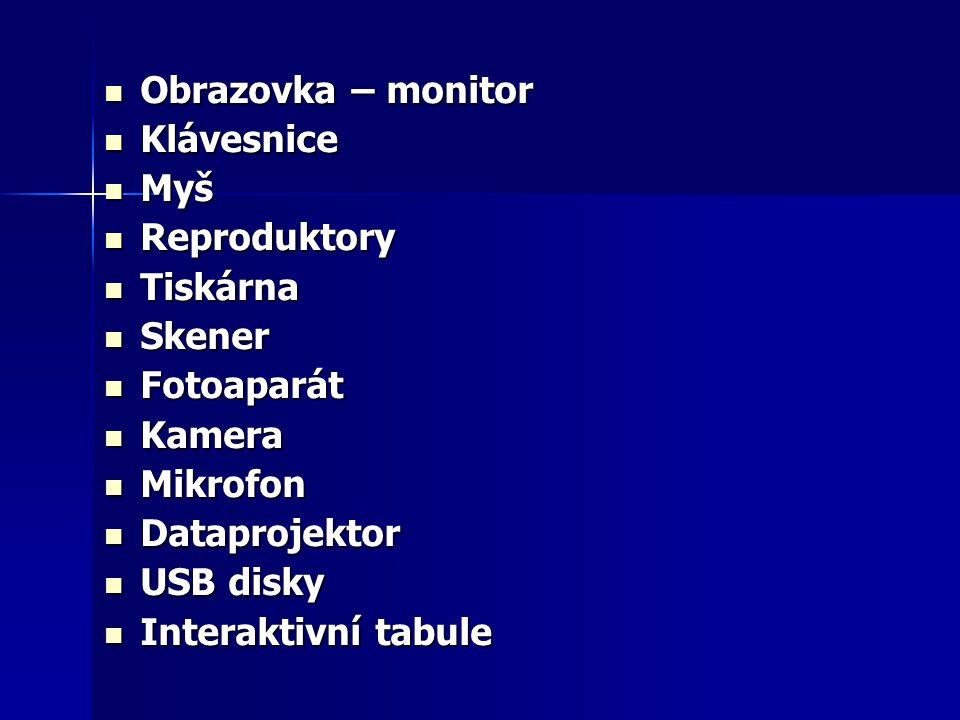 Obrazovka – monitor Klávesnice. Myš. Reproduktory. Tiskárna. Skener. Fotoaparát. Kamera. Mikrofon.