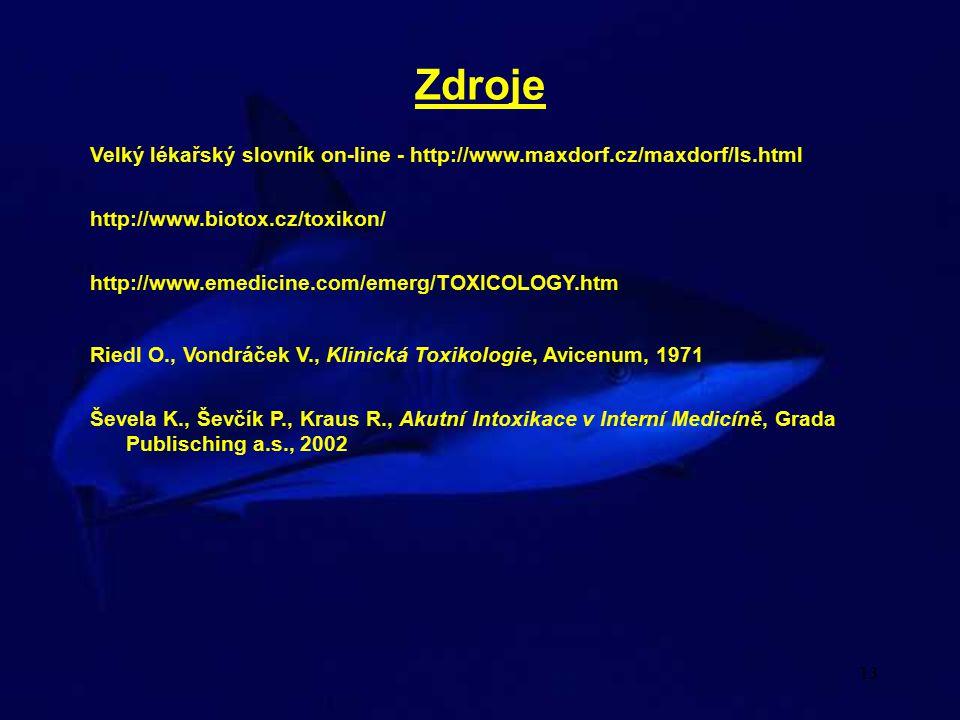 Zdroje Velký lékařský slovník on-line - http://www.maxdorf.cz/maxdorf/ls.html. http://www.biotox.cz/toxikon/