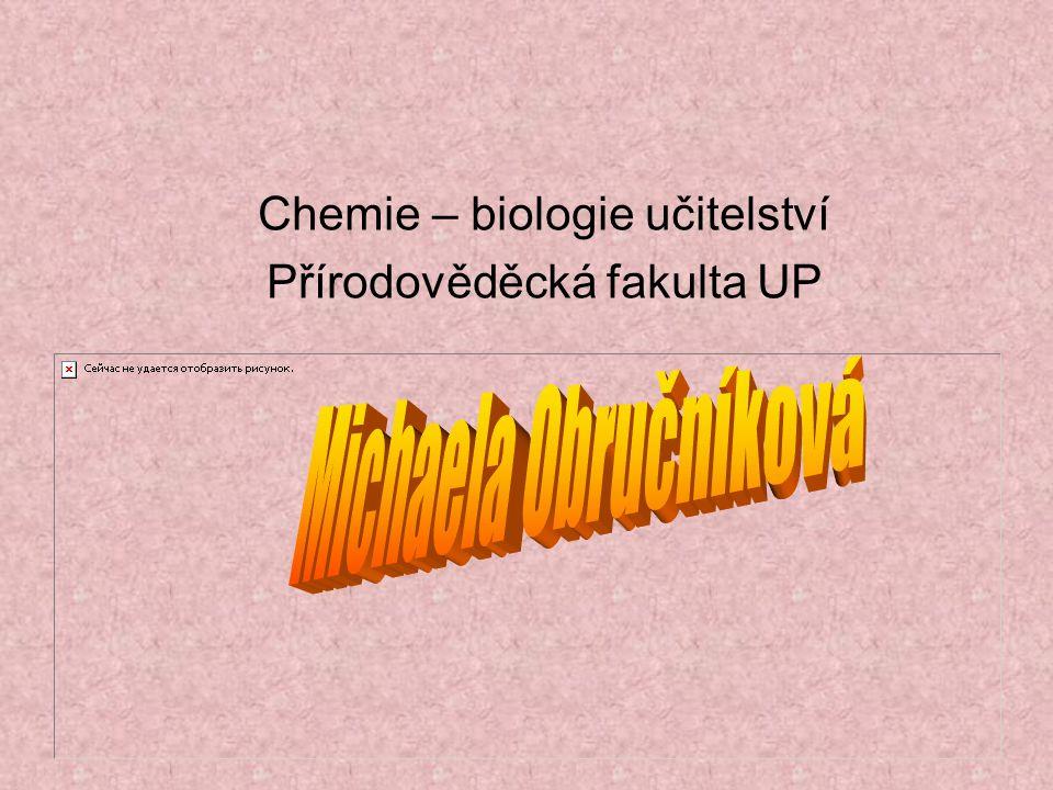 Michaela Obručníková Chemie – biologie učitelství