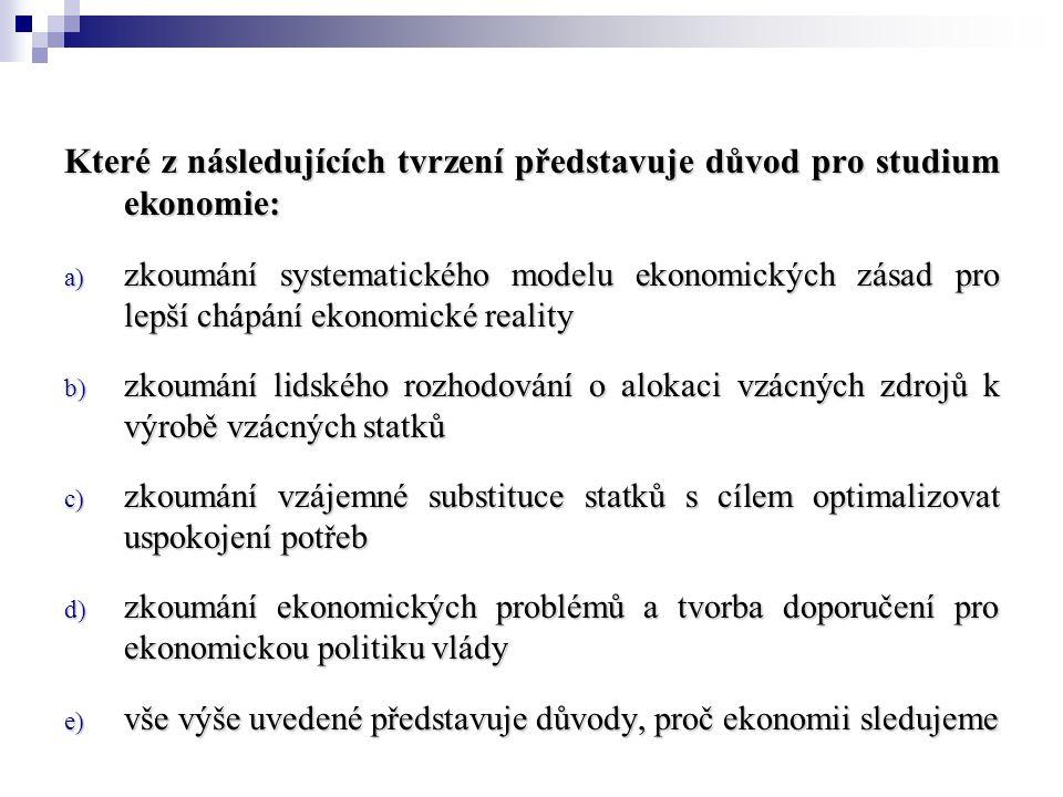 Které z následujících tvrzení představuje důvod pro studium ekonomie: