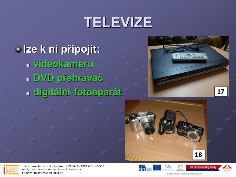 TELEVIZE lze k ní připojit: videokameru DVD přehrávač