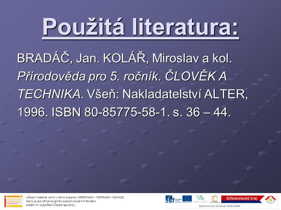 Použitá literatura: BRADÁČ, Jan. KOLÁŘ, Miroslav a kol.