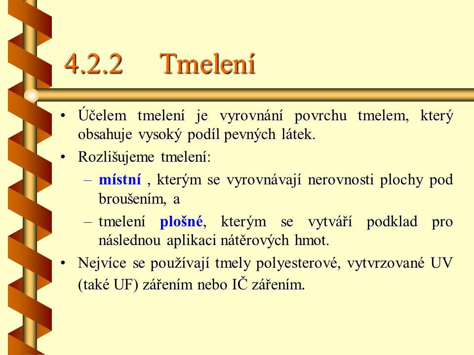 4.2.2 Tmelení Účelem tmelení je vyrovnání povrchu tmelem, který obsahuje vysoký podíl pevných látek.