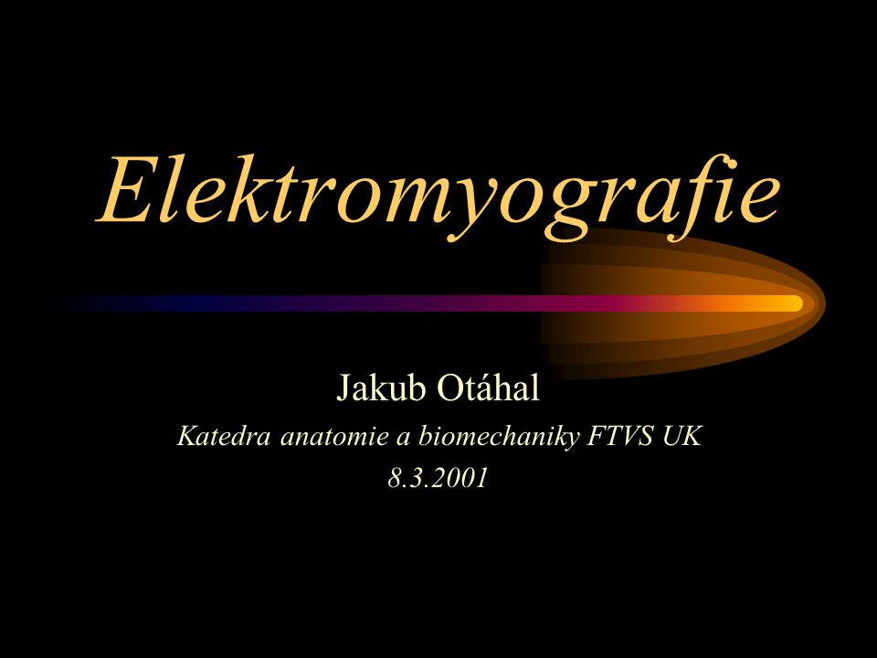 Jakub Otáhal Katedra anatomie a biomechaniky FTVS UK 8.3.2001