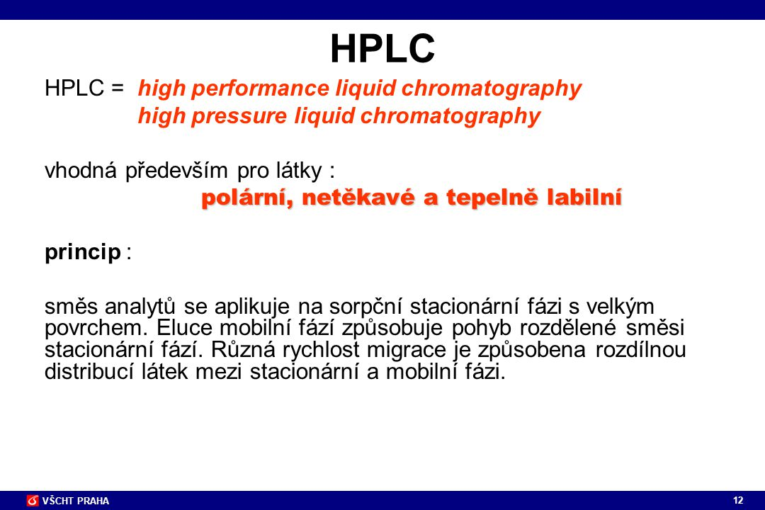 HPLC HPLC = high performance liquid chromatography
