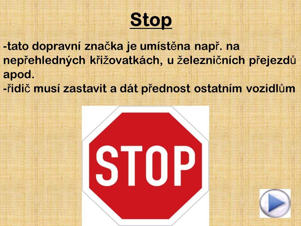 Stop tato dopravní značka je umístěna např. na nepřehledných křižovatkách, u železničních přejezdů apod.