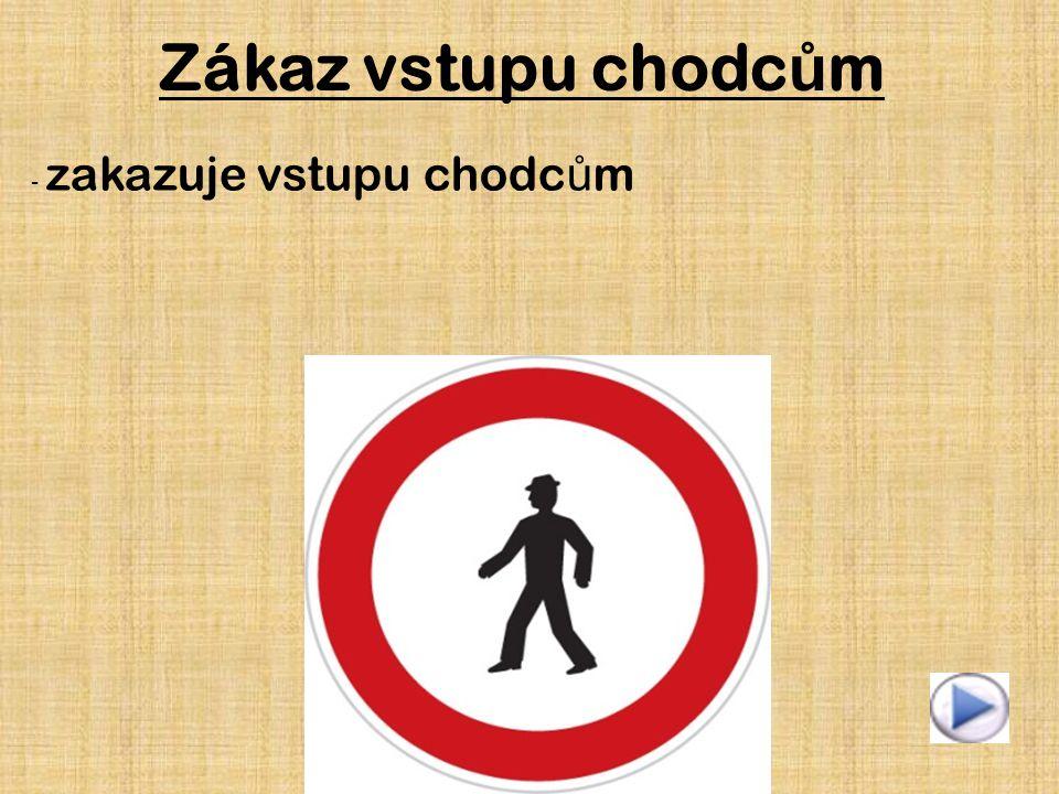 Zákaz vstupu chodcům - zakazuje vstupu chodcům