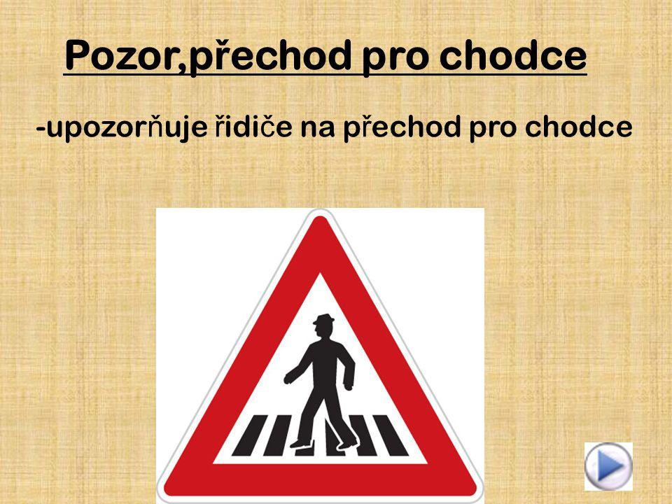 Pozor,přechod pro chodce