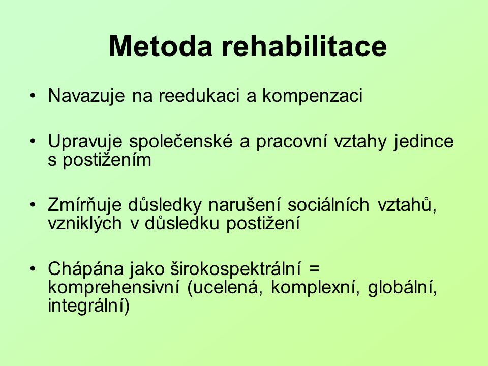 Metoda rehabilitace Navazuje na reedukaci a kompenzaci