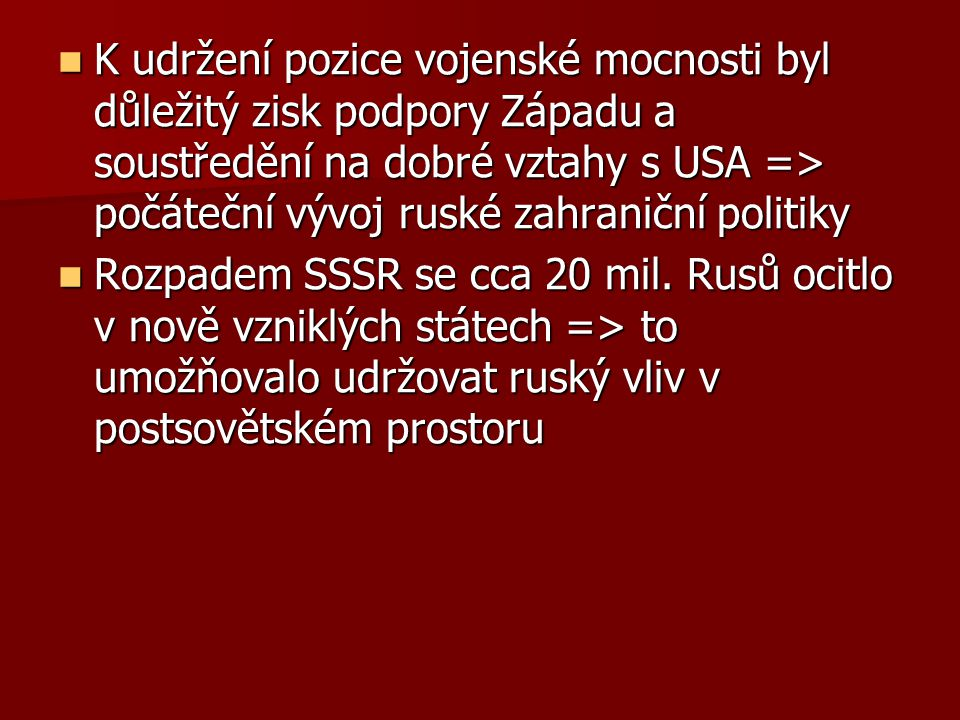 K udržení pozice vojenské mocnosti byl důležitý zisk podpory Západu a soustředění na dobré vztahy s USA => počáteční vývoj ruské zahraniční politiky