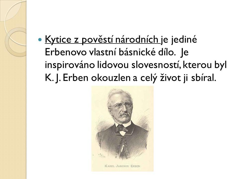 Kytice z pověstí národních je jediné Erbenovo vlastní básnické dílo
