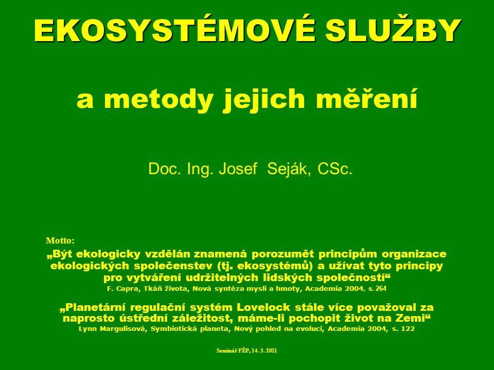 EKOSYSTÉMOVÉ SLUŽBY a metody jejich měření Doc. Ing. Josef Seják, CSc.