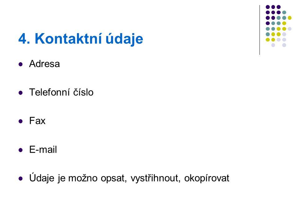4. Kontaktní údaje Adresa Telefonní číslo Fax E-mail