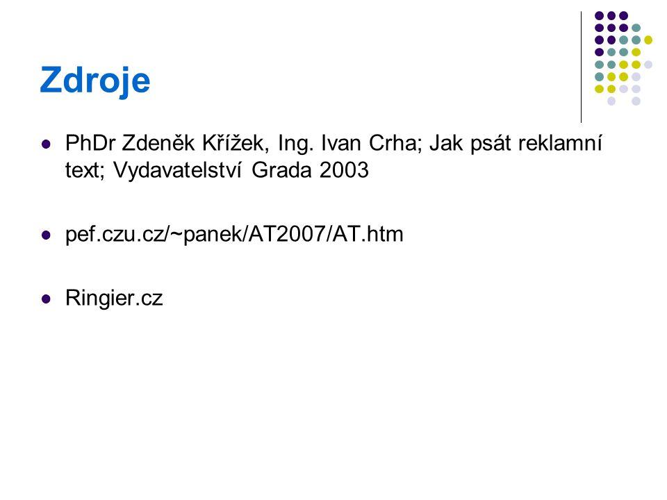 Zdroje PhDr Zdeněk Křížek, Ing. Ivan Crha; Jak psát reklamní text; Vydavatelství Grada 2003. pef.czu.cz/~panek/AT2007/AT.htm.