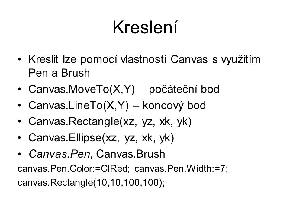 Kreslení Kreslit lze pomocí vlastnosti Canvas s využitím Pen a Brush