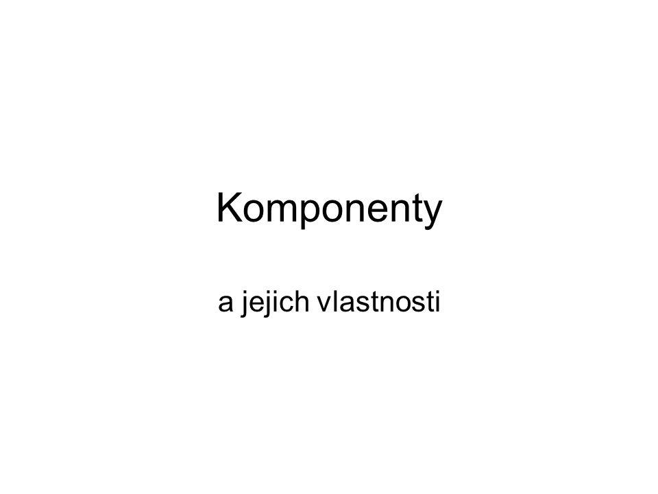 Komponenty a jejich vlastnosti