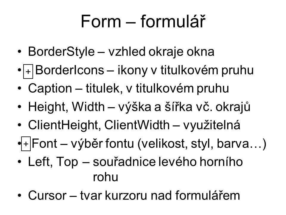 Form – formulář BorderStyle – vzhled okraje okna