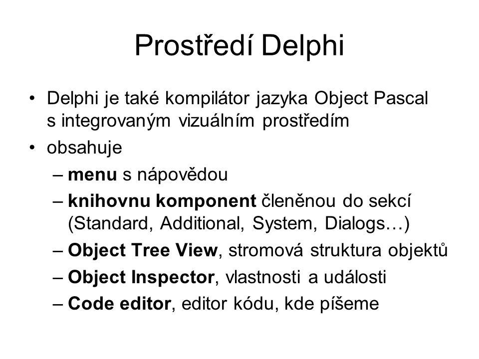 Prostředí Delphi Delphi je také kompilátor jazyka Object Pascal s integrovaným vizuálním prostředím.