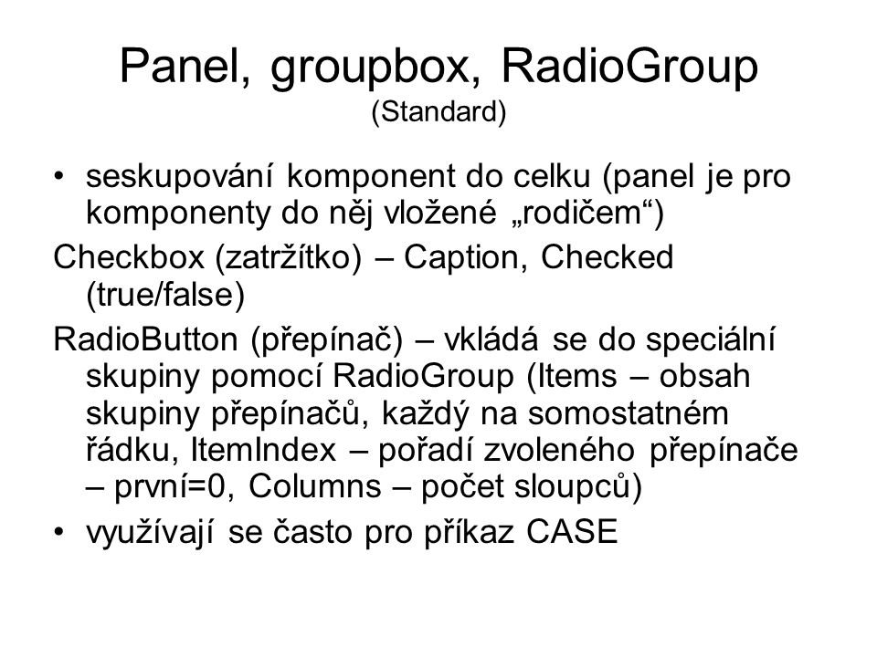 Panel, groupbox, RadioGroup (Standard)
