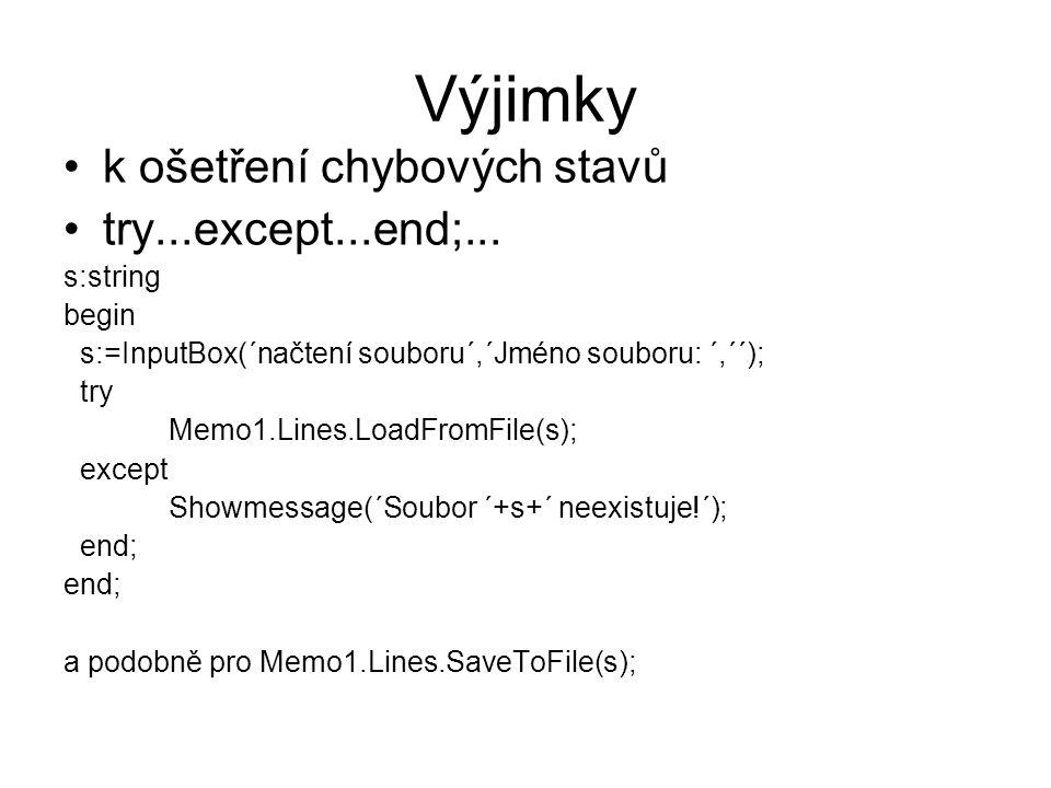 Výjimky k ošetření chybových stavů try...except...end;... s:string